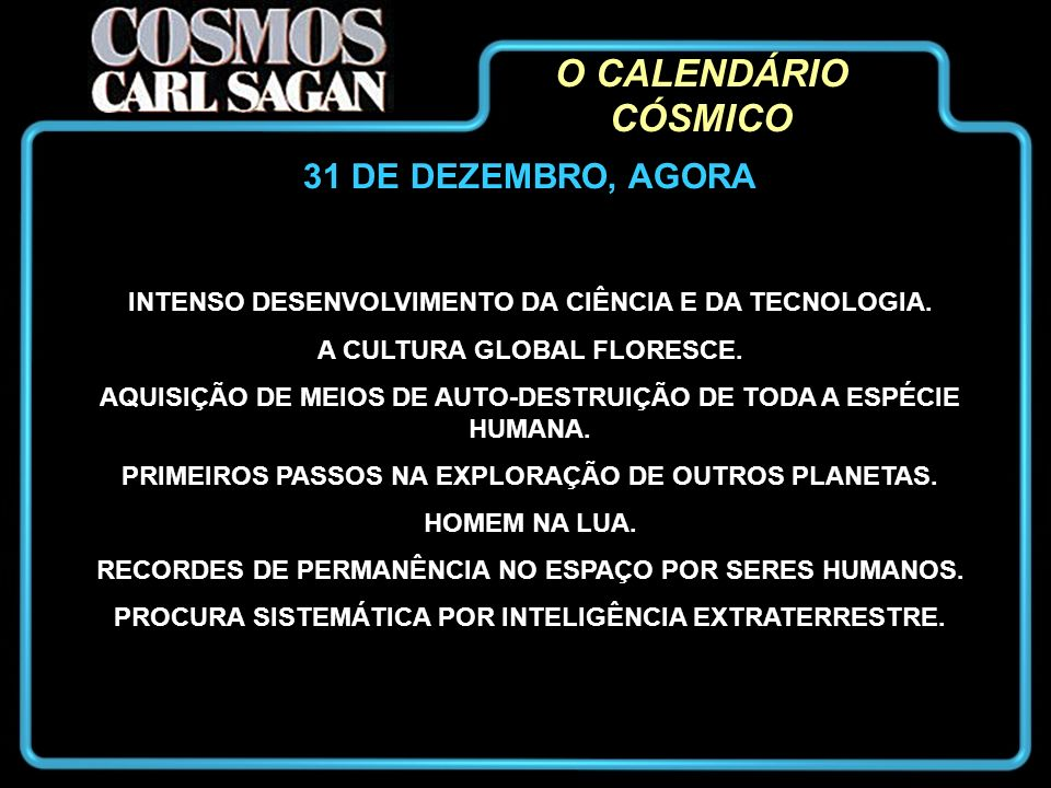 O CALENDÁRIO CÓSMICO 31 DE DEZEMBRO, AGORA
