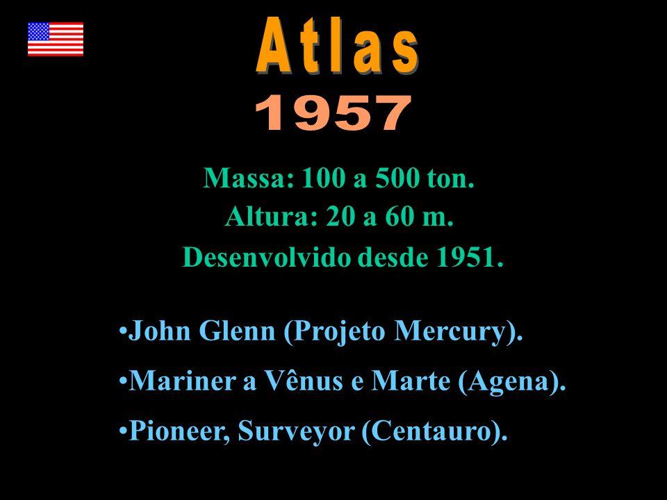Atlas 1957 Massa: 100 a 500 ton. Altura: 20 a 60 m.