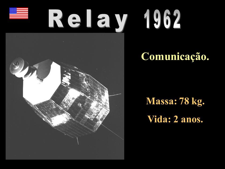 Relay 1962 Comunicação. Massa: 78 kg. Vida: 2 anos.