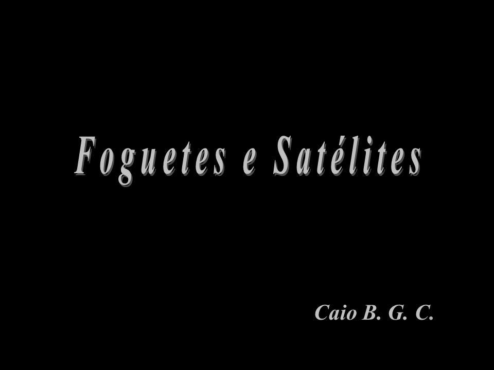 Foguetes e Satélites Caio B. G. C.