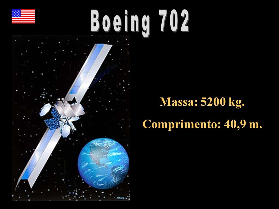 Boeing 702 Massa: 5200 kg. Comprimento: 40,9 m.