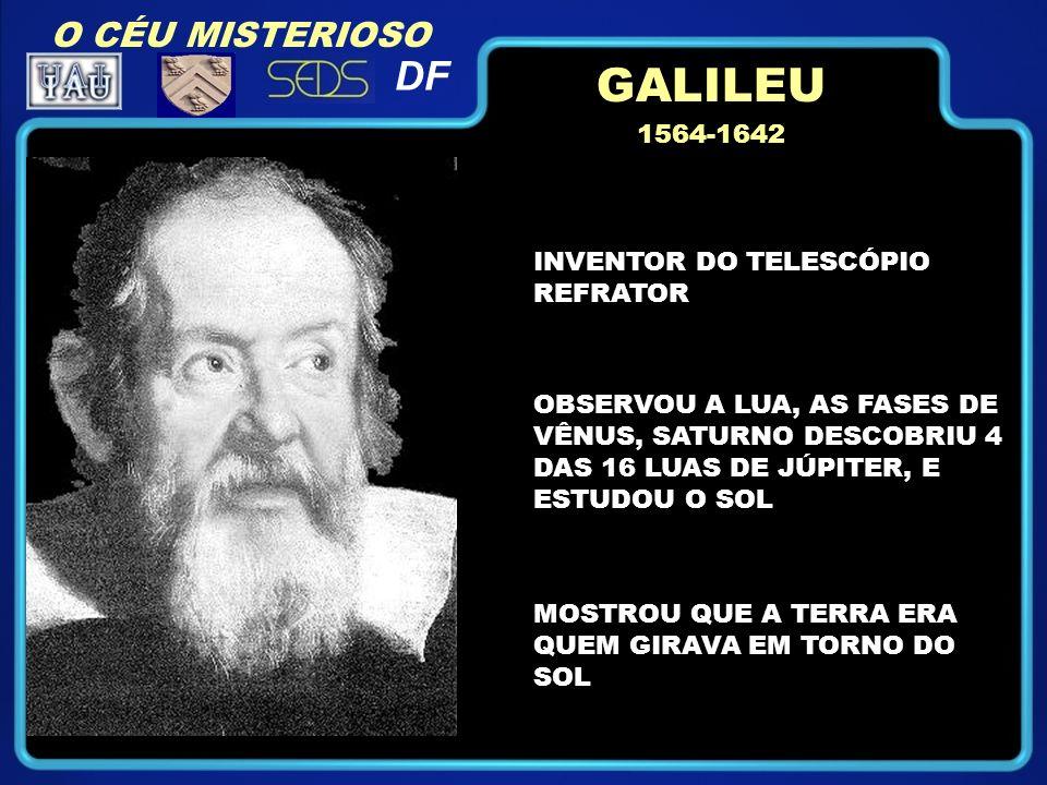 GALILEU DF O CÉU MISTERIOSO 1564-1642 INVENTOR DO TELESCÓPIO REFRATOR