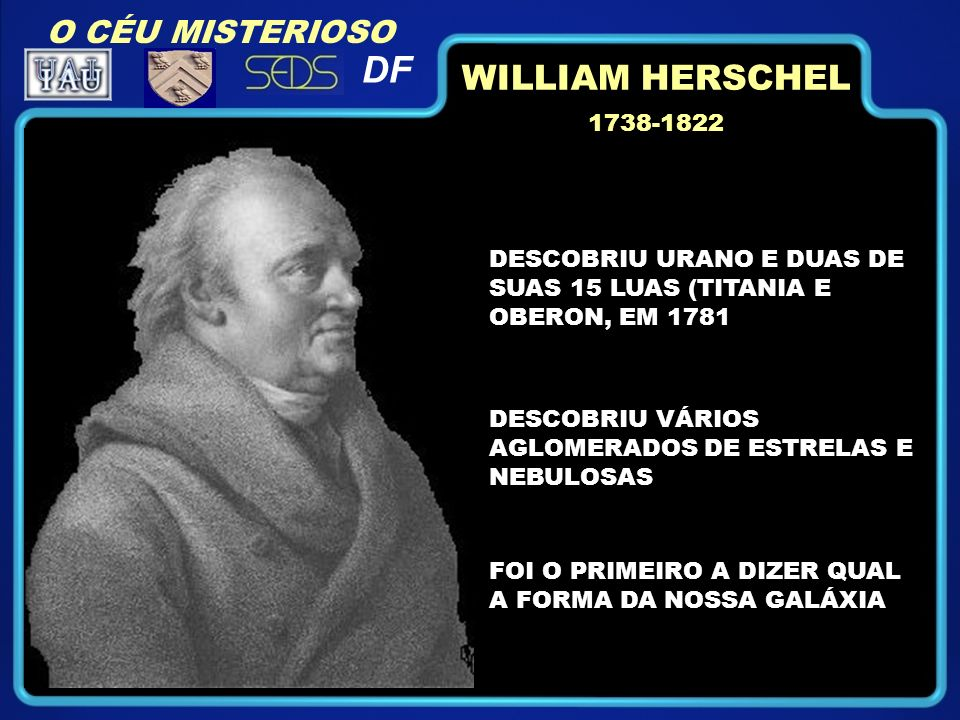 DF WILLIAM HERSCHEL O CÉU MISTERIOSO 1738-1822