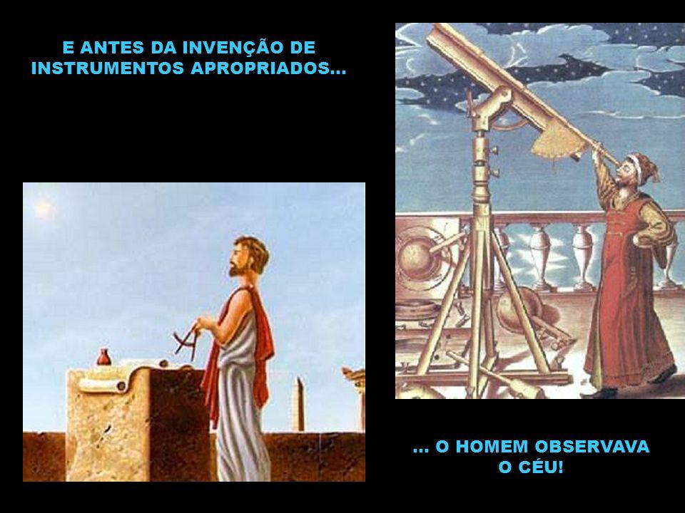 E ANTES DA INVENÇÃO DE INSTRUMENTOS APROPRIADOS...