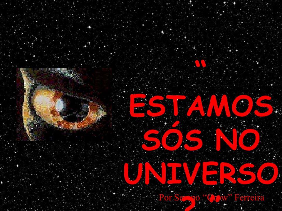 ESTAMOS SÓS NO UNIVERSO