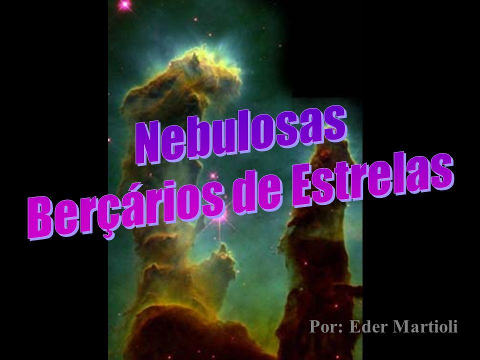 Nebulosas Berçários de Estrelas Por: Eder Martioli