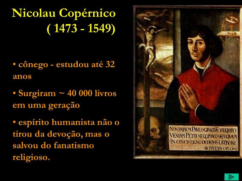 Nicolau Copérnico ( 1473 - 1549) cônego - estudou até 32 anos