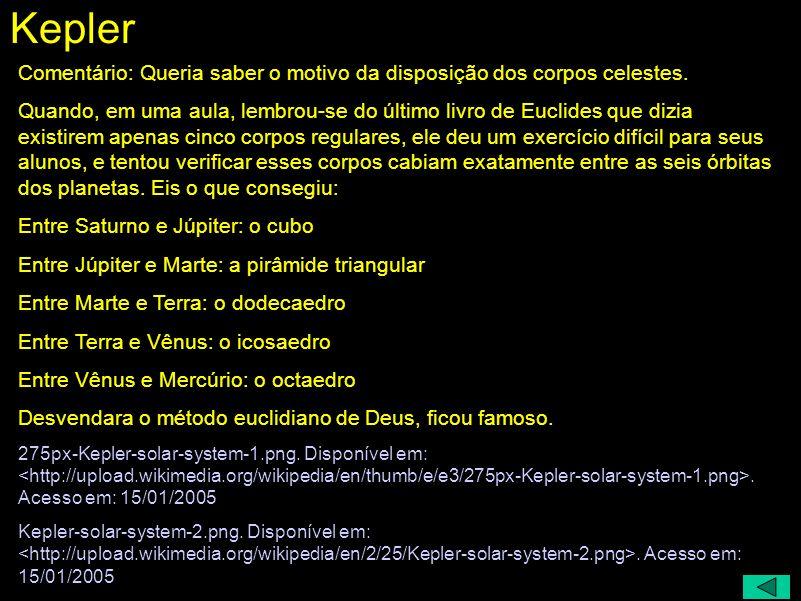 Kepler Comentário: Queria saber o motivo da disposição dos corpos celestes.