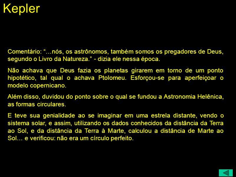 Kepler Comentário: …nós, os astrônomos, também somos os pregadores de Deus, segundo o Livro da Natureza. - dizia ele nessa época.