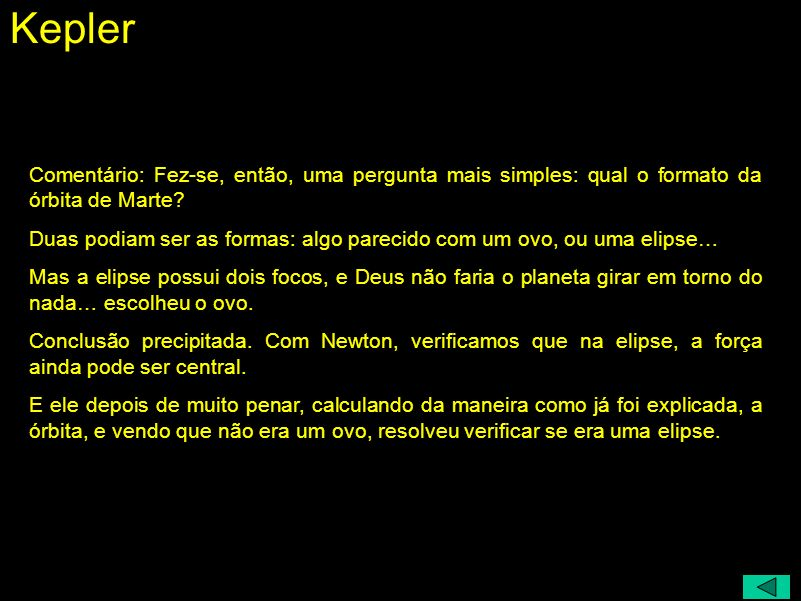Kepler Comentário: Fez-se, então, uma pergunta mais simples: qual o formato da órbita de Marte