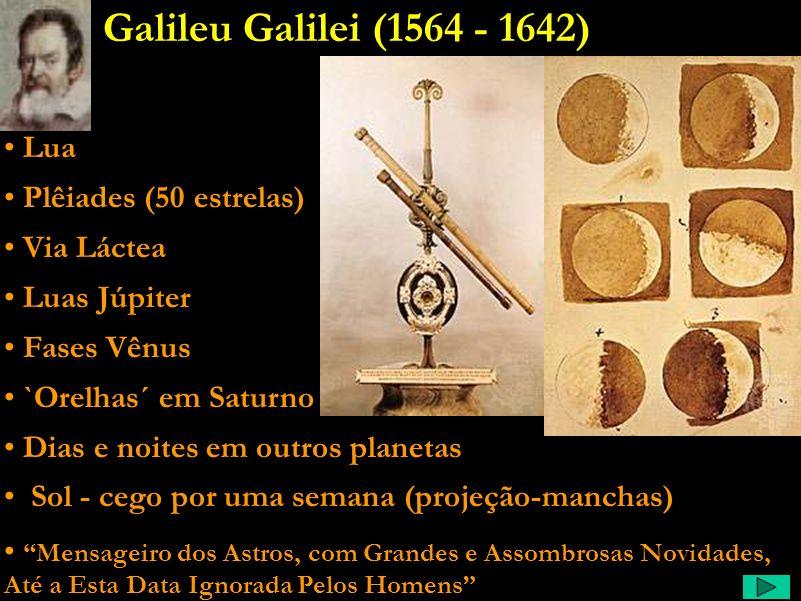 Galileu Galilei (1564 - 1642) Lua Plêiades (50 estrelas) Via Láctea