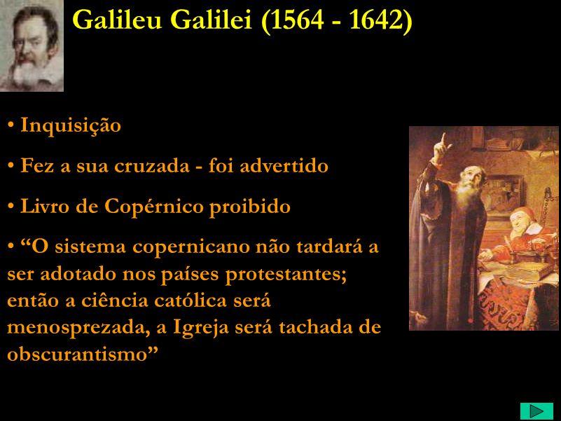 Galileu Galilei (1564 - 1642) Inquisição