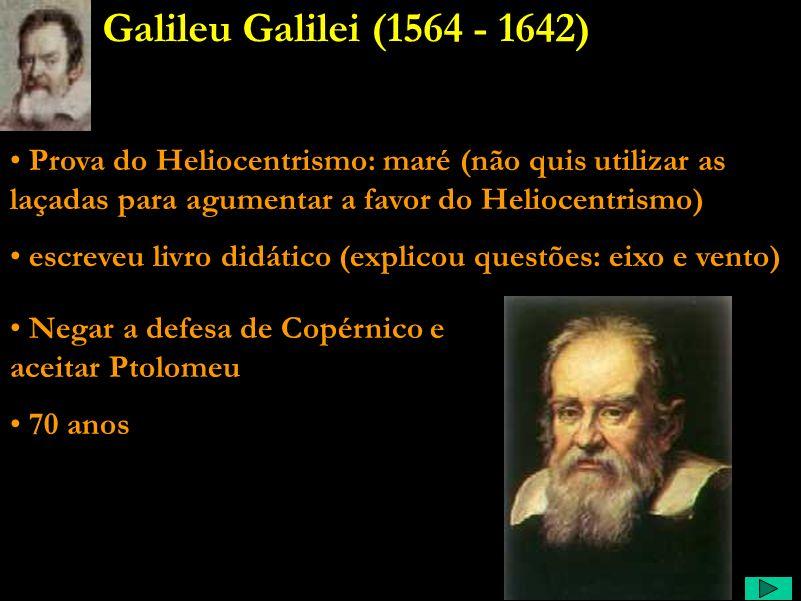Galileu Galilei (1564 - 1642) Prova do Heliocentrismo: maré (não quis utilizar as laçadas para agumentar a favor do Heliocentrismo)
