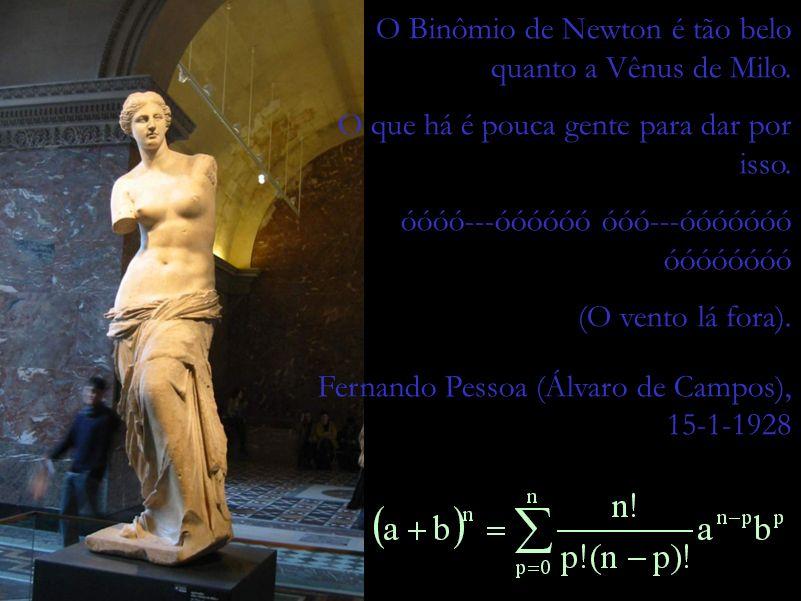 Final da Apresentação O Binômio de Newton é tão belo quanto a Vênus de Milo. O que há é pouca gente para dar por isso.