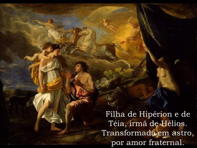 Filha de Hipérion e de Téia, irmã de Hélios