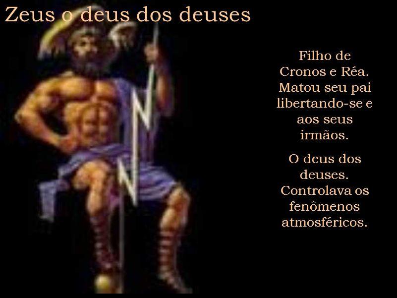 Zeus o deus dos deuses Filho de Cronos e Réa. Matou seu pai libertando-se e aos seus irmãos.