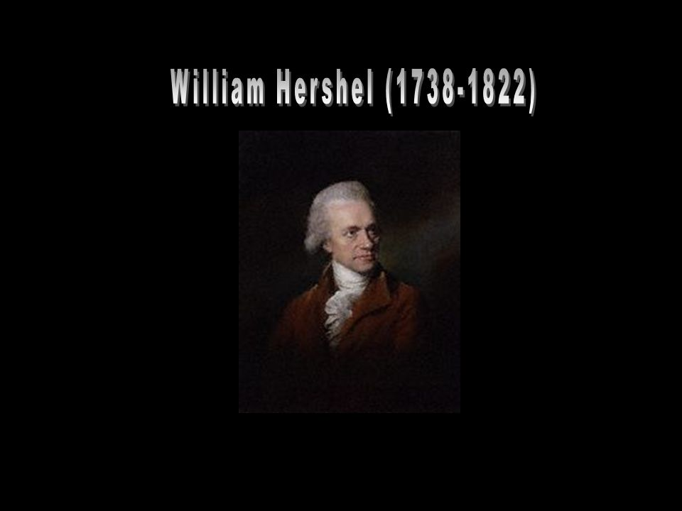 William Hershel (1738-1822)