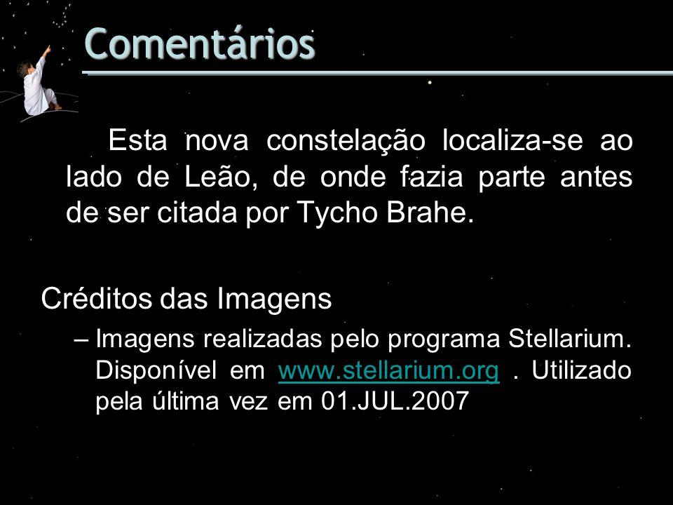 Comentários Esta nova constelação localiza-se ao lado de Leão, de onde fazia parte antes de ser citada por Tycho Brahe.