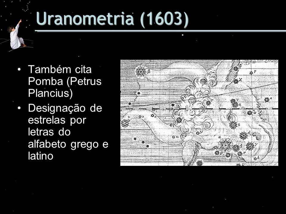 Uranometria (1603) Também cita Pomba (Petrus Plancius)