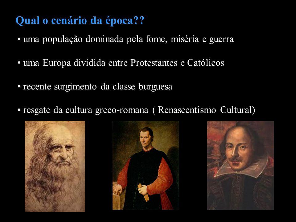 Qual o cenário da época uma população dominada pela fome, miséria e guerra. uma Europa dividida entre Protestantes e Católicos.