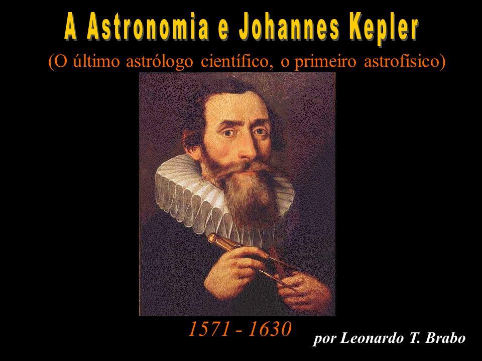 A Astronomia e Kepler A Astronomia e Johannes Kepler 1571 - 1630