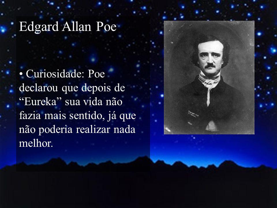 Edgard Allan Poe Curiosidade: Poe declarou que depois de Eureka sua vida não fazia mais sentido, já que não poderia realizar nada melhor.