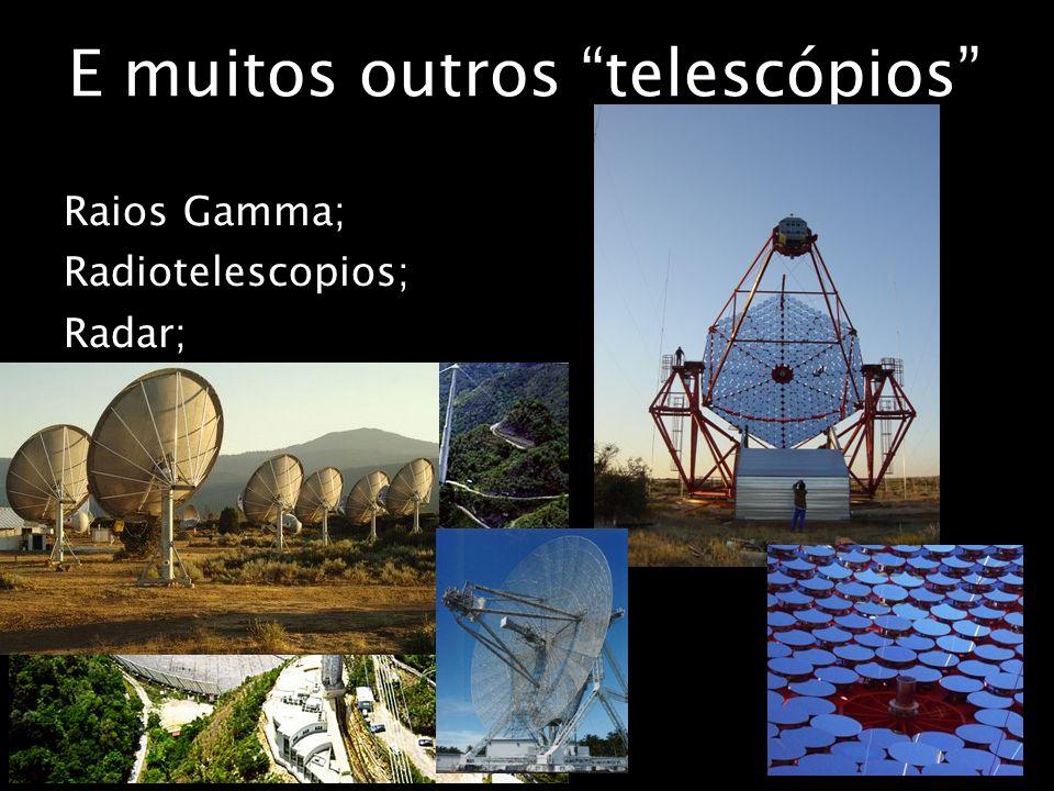 E muitos outros telescópios