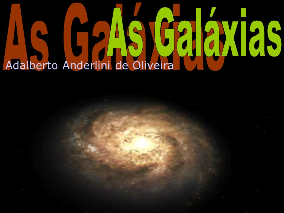 As Galáxias As Galáxias Adalberto Anderlini de Oliveira