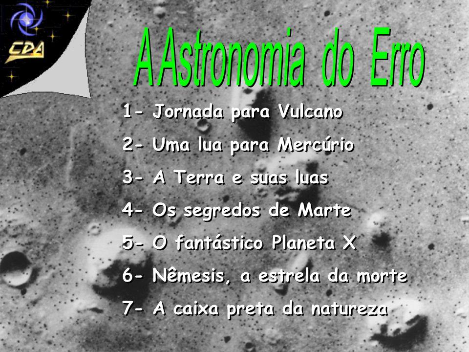A Astronomia do Erro 1- Jornada para Vulcano 2- Uma lua para Mercúrio