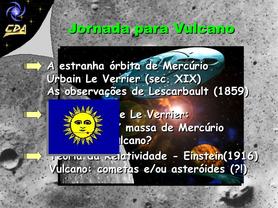 Jornada para Vulcano A estranha órbita de Mercúrio Urbain Le Verrier (sec. XIX) As observações de Lescarbault (1859)