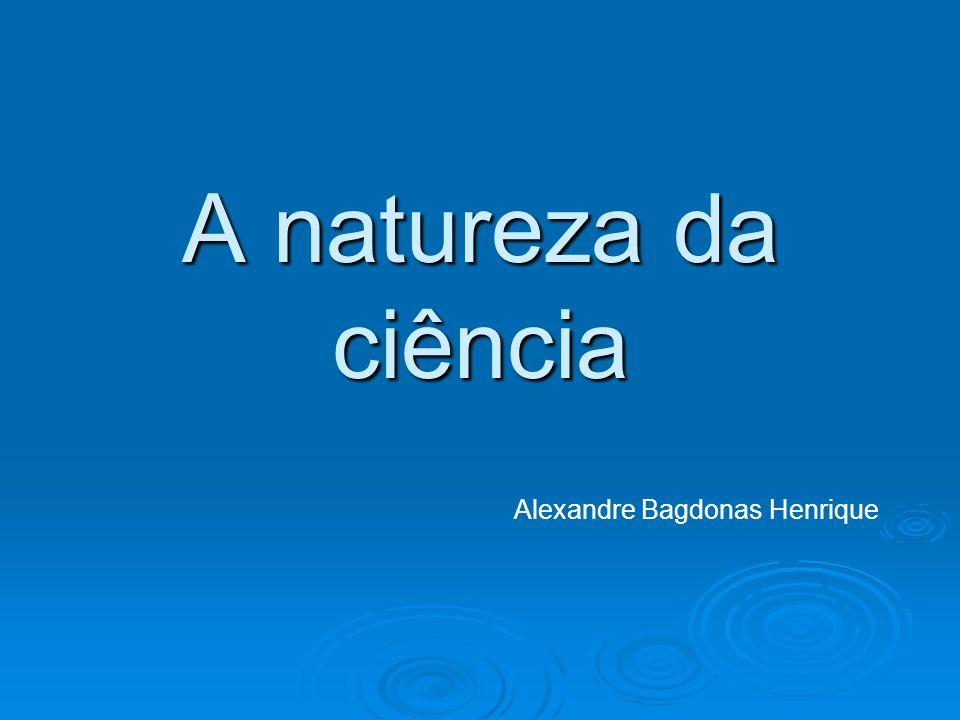 A natureza da ciência Alexandre Bagdonas Henrique