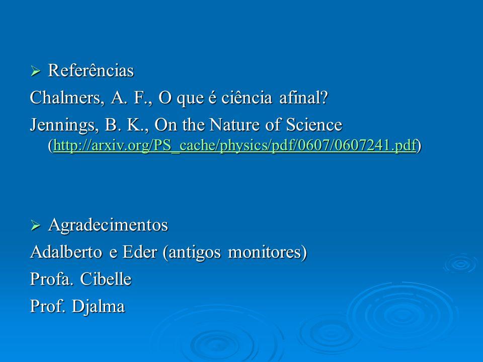 Referências Chalmers, A. F., O que é ciência afinal