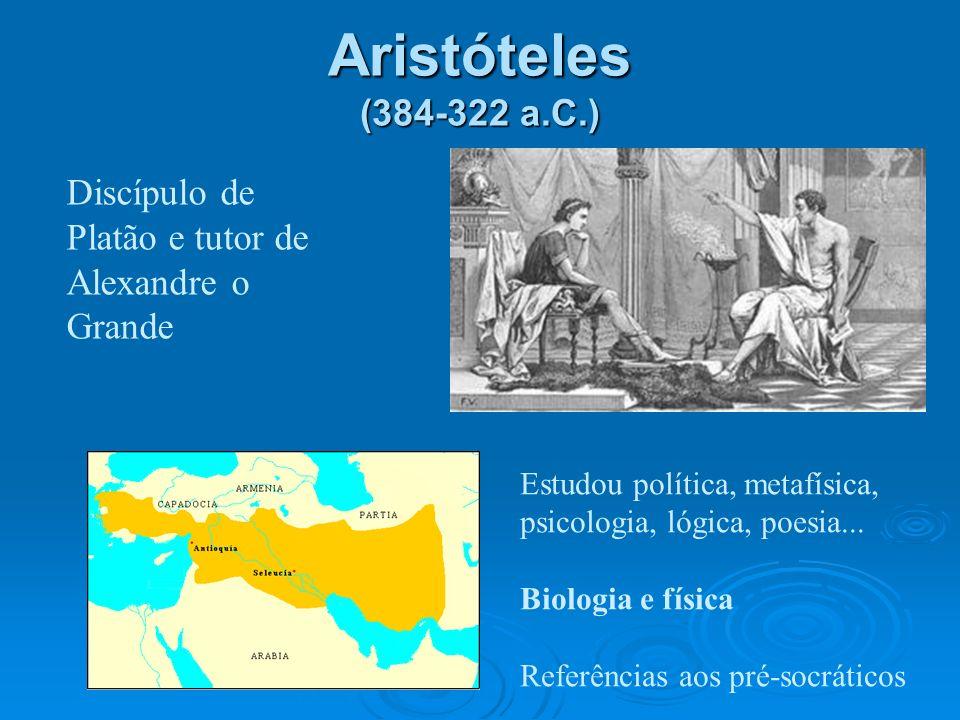 Aristóteles (384-322 a.C.) Discípulo de Platão e tutor de