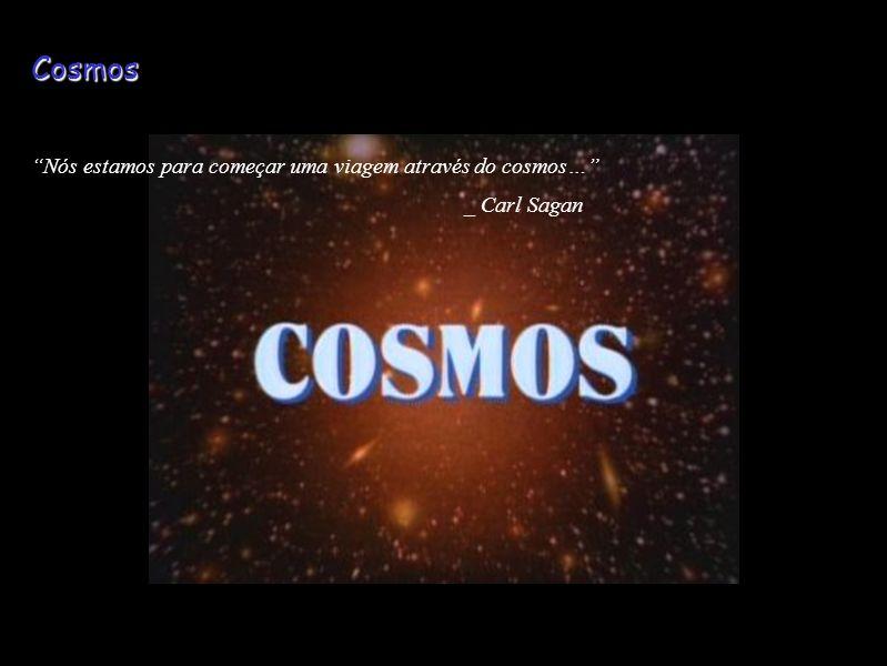 Cosmos Nós estamos para começar uma viagem através do cosmos…