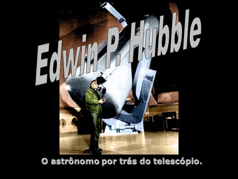Edwin Powell Hubble - O astrônomo por trás do telescópio