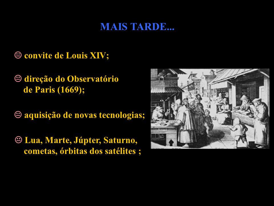 MAIS TARDE...  convite de Louis XIV;  direção do Observatório