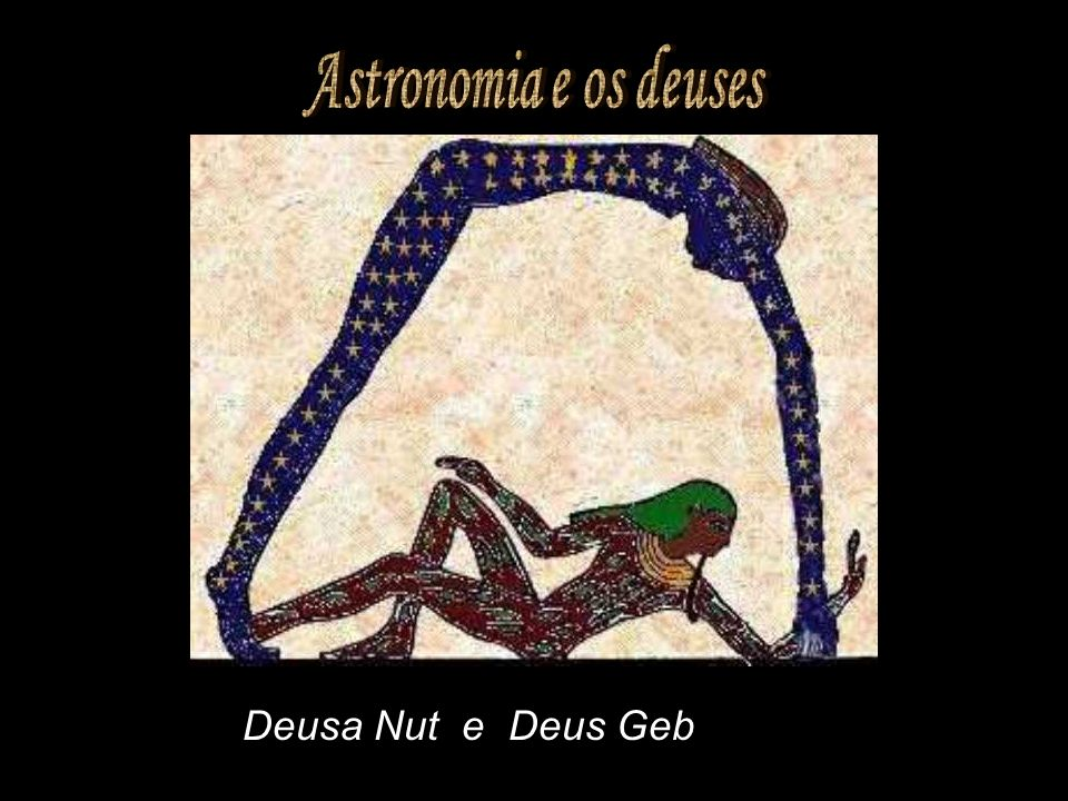 Astronomia e os deuses Deusa Nut e Deus Geb