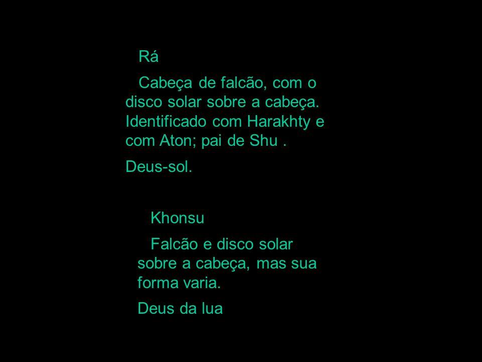 RáCabeça de falcão, com o disco solar sobre a cabeça. Identificado com Harakhty e com Aton; pai de Shu .
