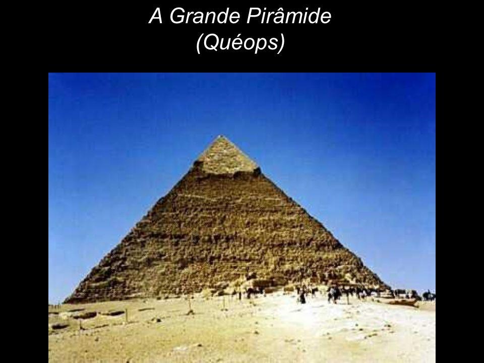 A Grande Pirâmide (Quéops)