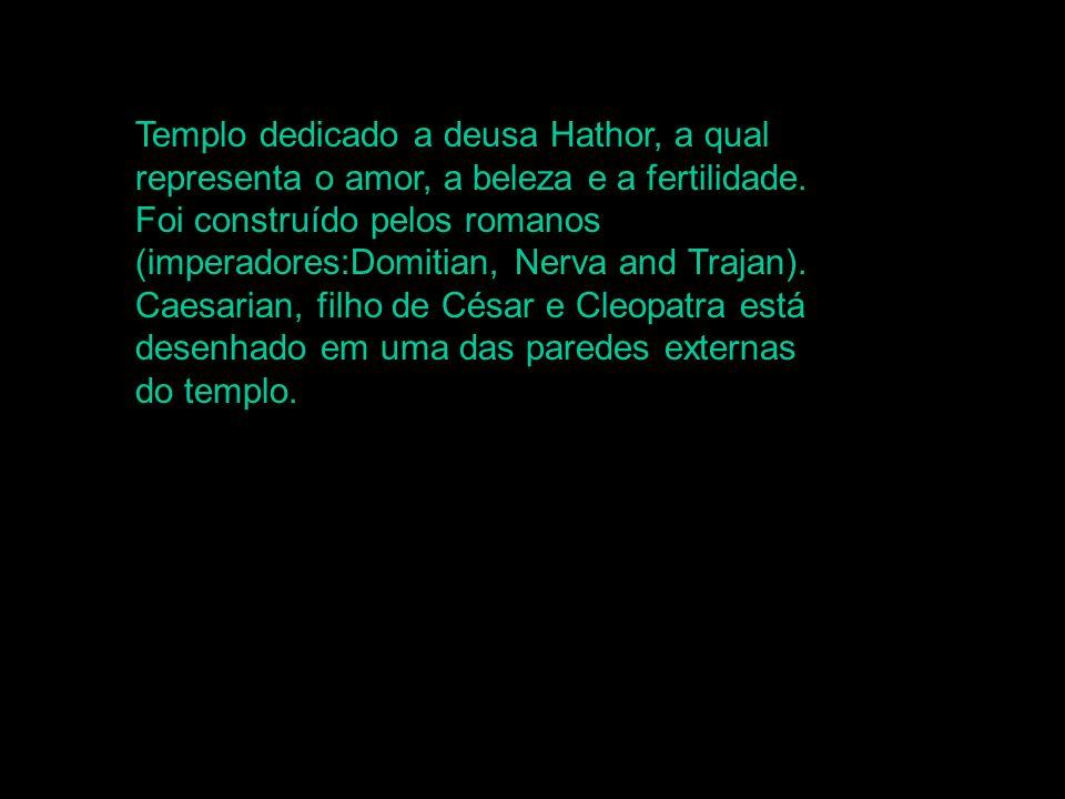 Templo dedicado a deusa Hathor, a qual representa o amor, a beleza e a fertilidade.