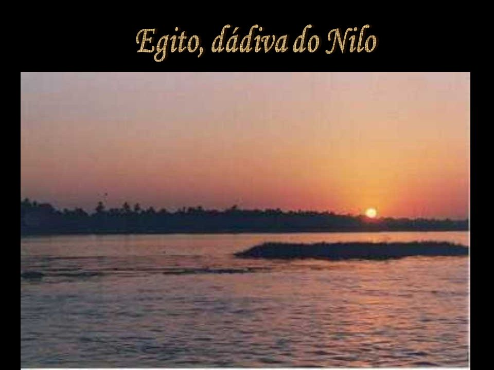 Egito, dádiva do NiloA civilização egípcia se desenvolveu às margens do Rio Nilo, ao norte do continente africano.