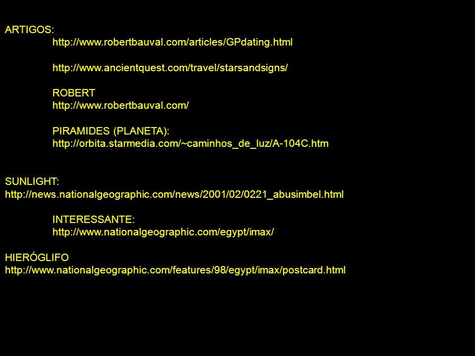 ARTIGOS:http://www.robertbauval.com/articles/GPdating.html. http://www.ancientquest.com/travel/starsandsigns/