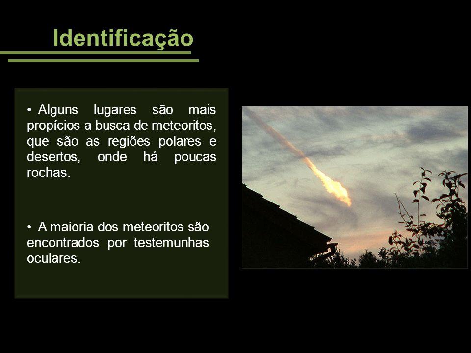 Identificação Alguns lugares são mais propícios a busca de meteoritos, que são as regiões polares e desertos, onde há poucas rochas.