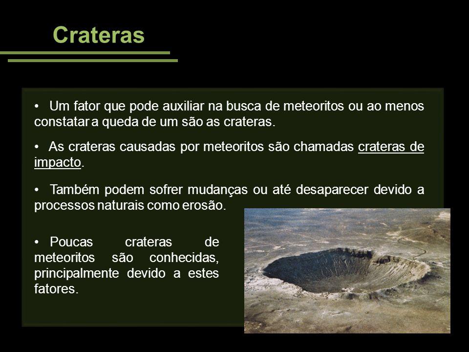 Crateras Um fator que pode auxiliar na busca de meteoritos ou ao menos constatar a queda de um são as crateras.