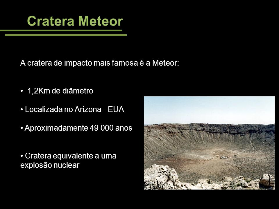 Cratera Meteor A cratera de impacto mais famosa é a Meteor: