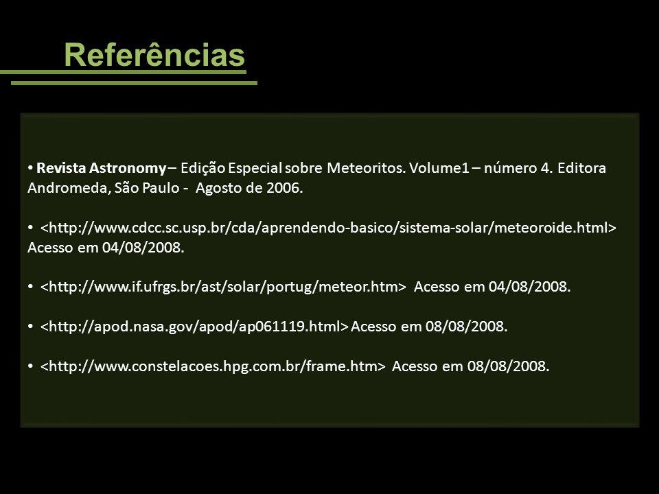 Referências Revista Astronomy – Edição Especial sobre Meteoritos. Volume1 – número 4. Editora Andromeda, São Paulo - Agosto de 2006.