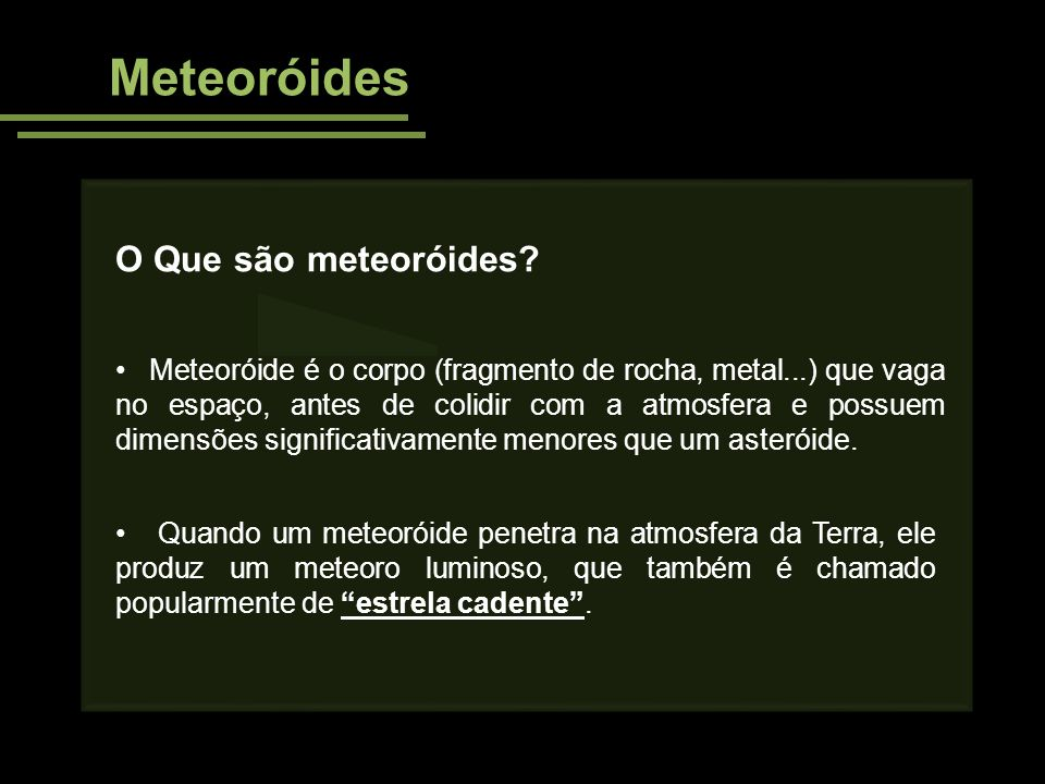 Meteoróides O Que são meteoróides