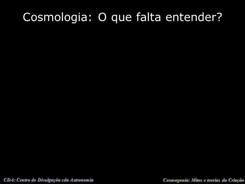 Cosmologia: O que falta entender