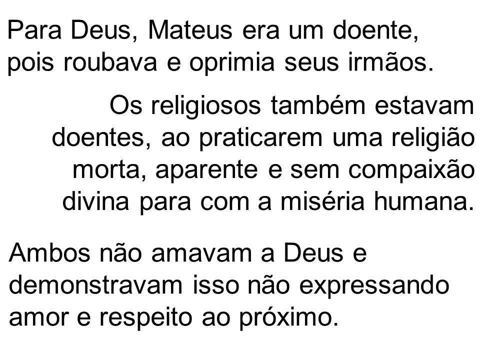 Para Deus, Mateus era um doente, pois roubava e oprimia seus irmãos.