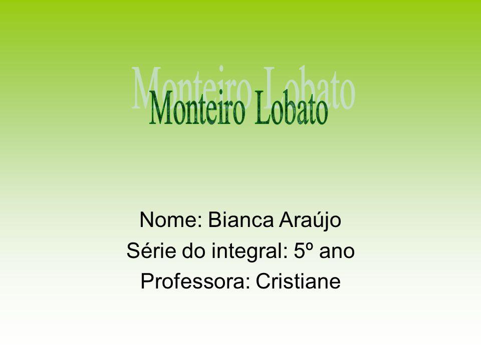 Nome: Bianca Araújo Série do integral: 5º ano Professora: Cristiane